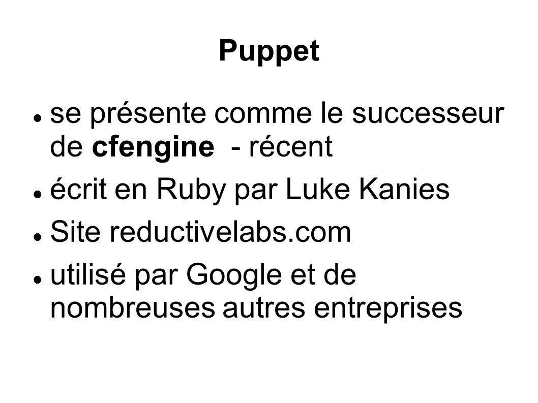 Puppet se présente comme le successeur de cfengine - récent. écrit en Ruby par Luke Kanies. Site reductivelabs.com.
