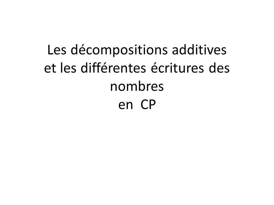 Les décompositions additives et les différentes écritures des nombres en CP