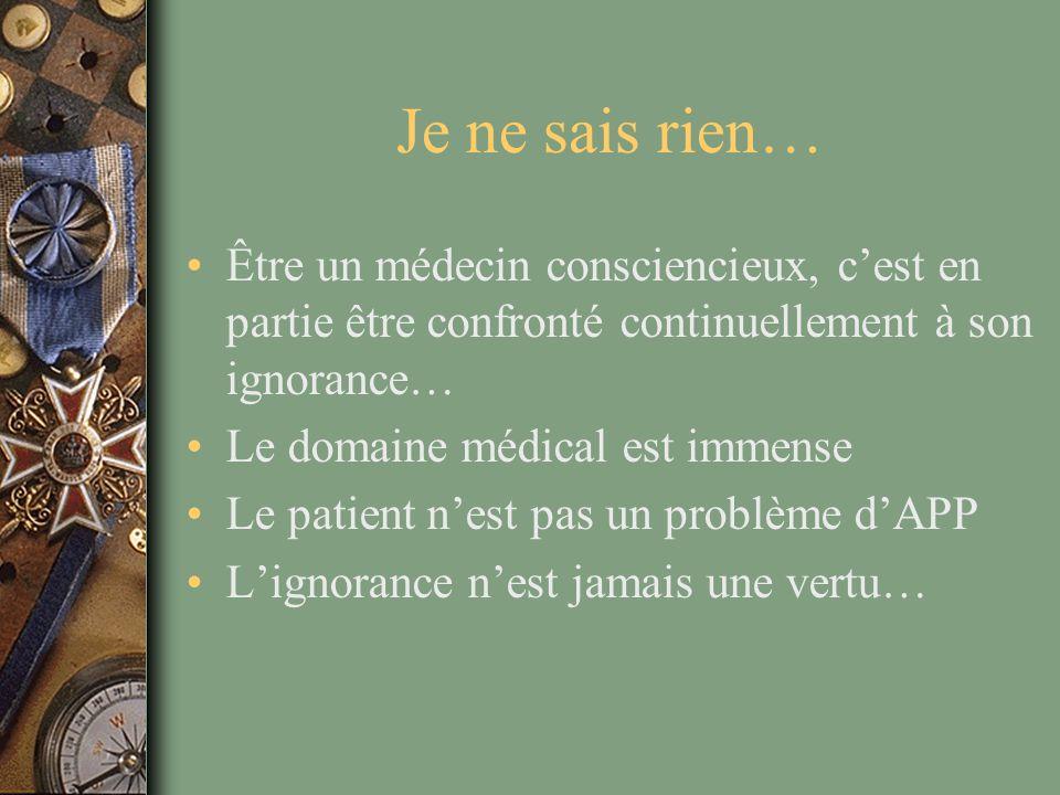 Je ne sais rien… Être un médecin consciencieux, c'est en partie être confronté continuellement à son ignorance…