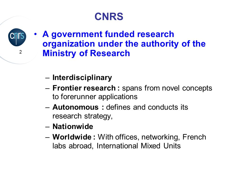 CNRSA government funded research organization under the authority of the Ministry of Research. Interdisciplinary.