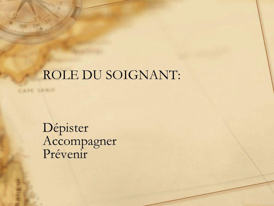 ROLE DU SOIGNANT: Dépister Accompagner Prévenir