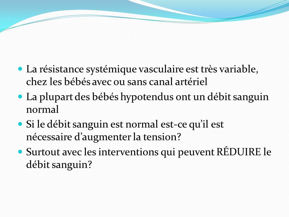 La résistance systémique vasculaire est très variable, chez les bébés avec ou sans canal artériel