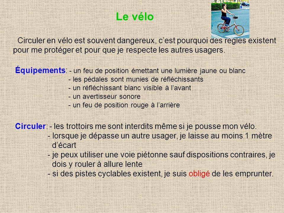 Le vélo Circuler en vélo est souvent dangereux, c'est pourquoi des règles existent. pour me protéger et pour que je respecte les autres usagers.