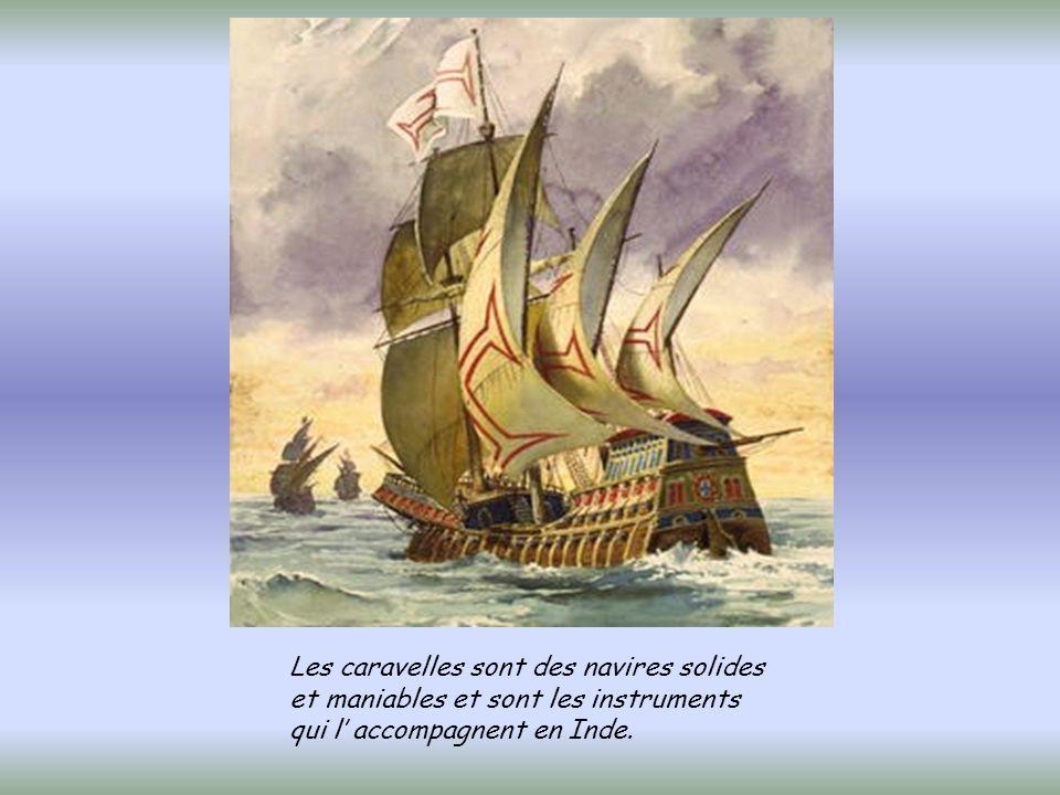 Les caravelles sont des navires solides et maniables et sont les instruments qui l' accompagnent en Inde.
