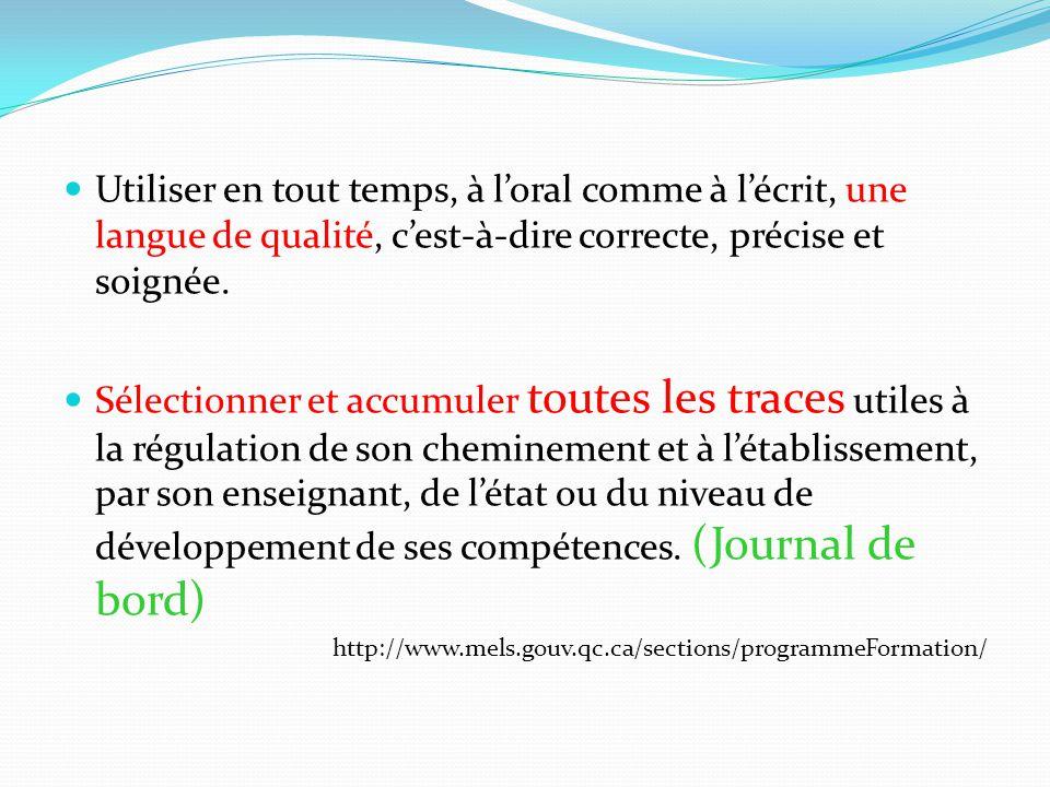 Utiliser en tout temps, à l'oral comme à l'écrit, une langue de qualité, c'est-à-dire correcte, précise et soignée.