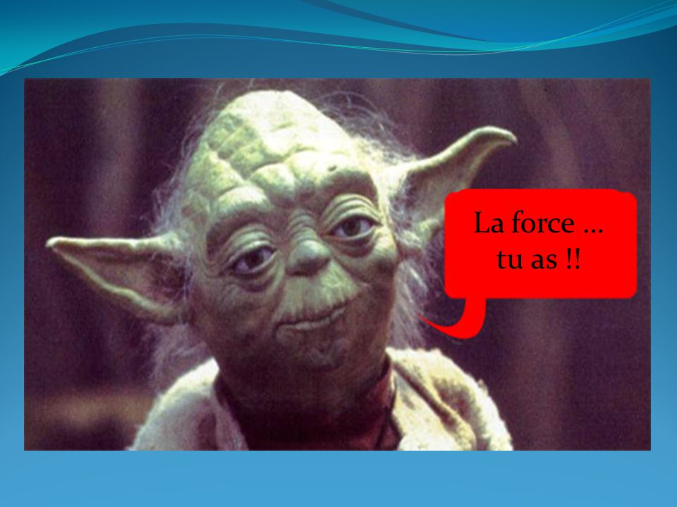 La force … tu as !!