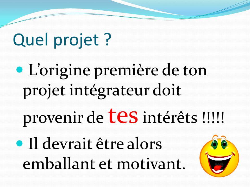 Quel projet . L'origine première de ton projet intégrateur doit provenir de tes intérêts !!!!.