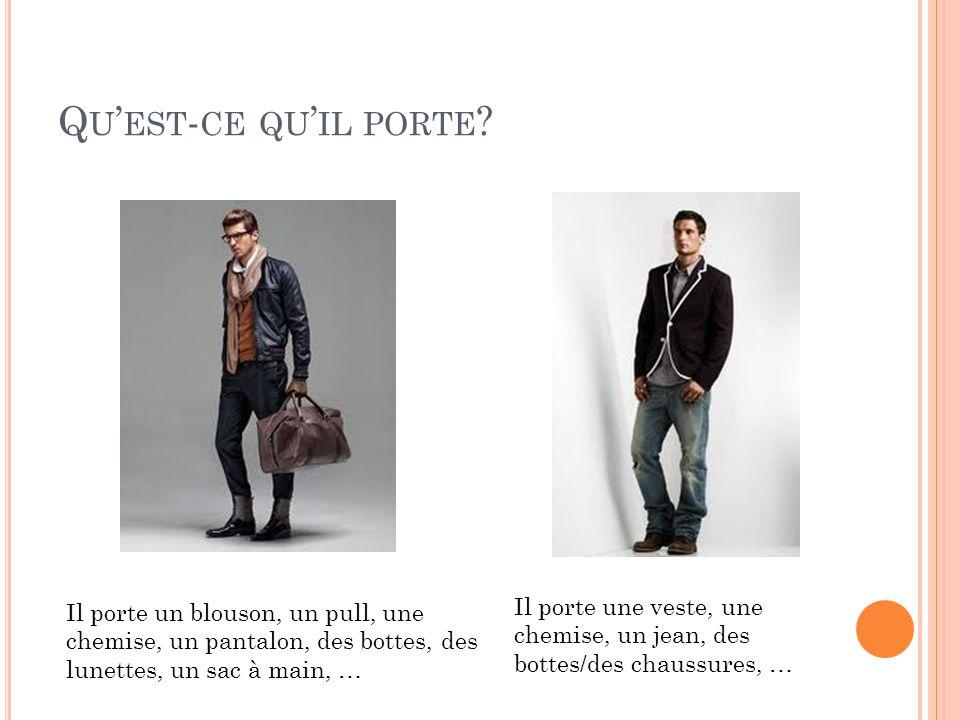 Qu'est-ce qu'il porte Il porte un blouson, un pull, une chemise, un pantalon, des bottes, des lunettes, un sac à main, …