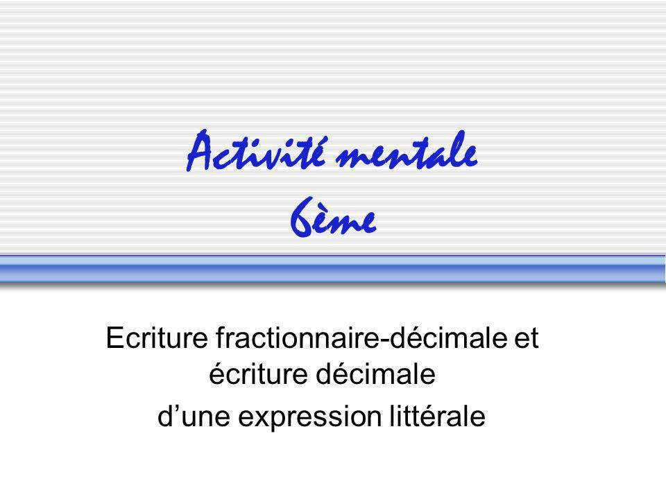 Activité mentale 6ème Ecriture fractionnaire-décimale et écriture décimale.