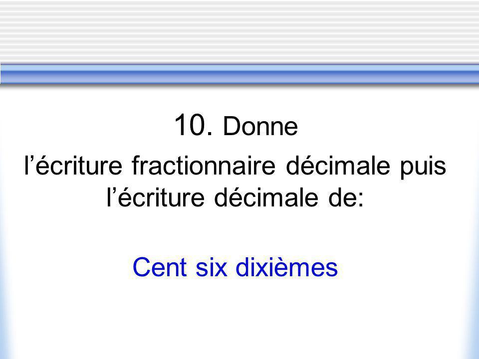 l'écriture fractionnaire décimale puis l'écriture décimale de: