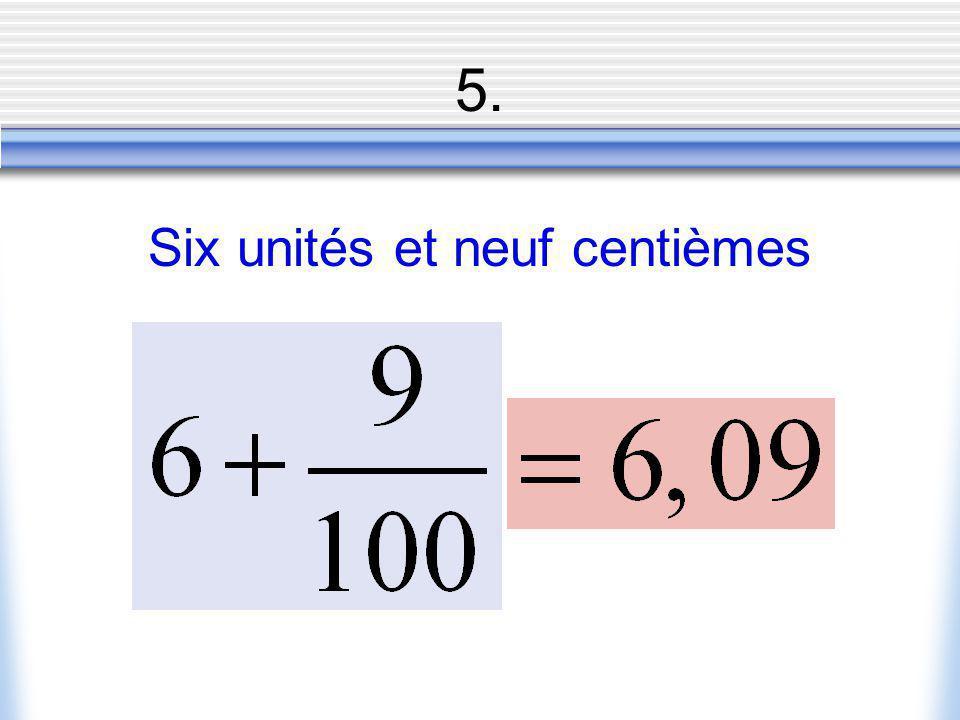 Six unités et neuf centièmes