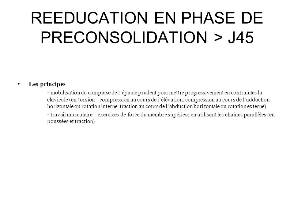 REEDUCATION EN PHASE DE PRECONSOLIDATION > J45