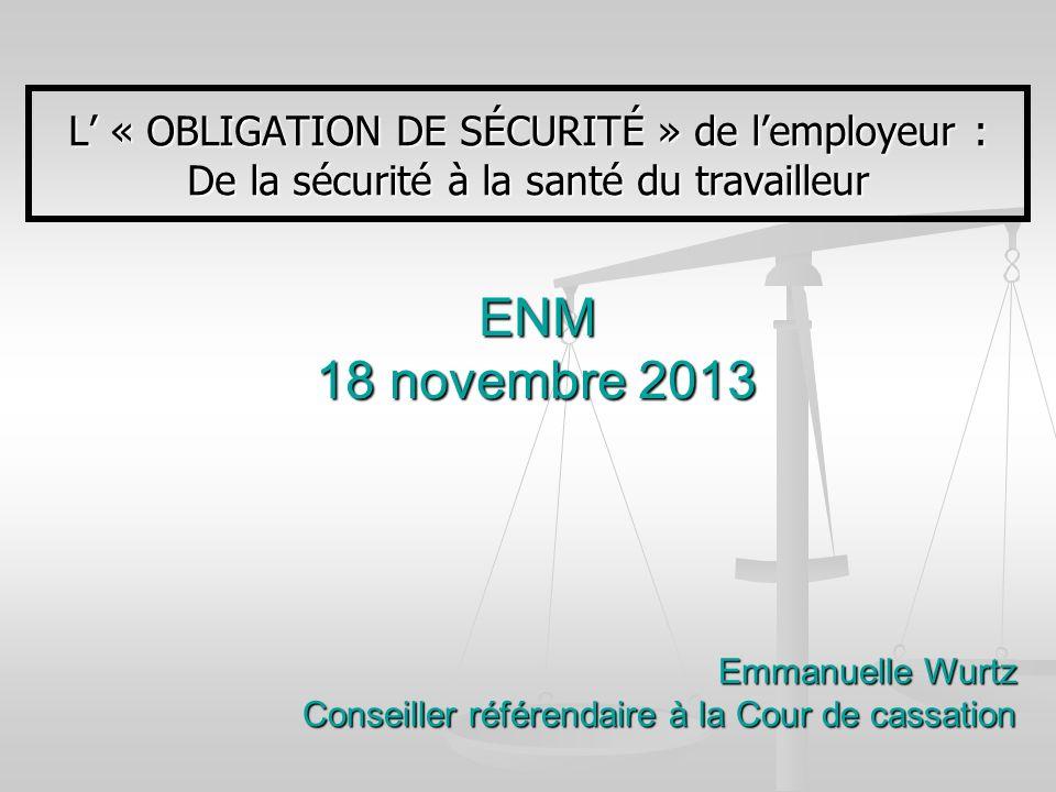 ENM 18 novembre 2013 L' « OBLIGATION DE SÉCURITÉ » de l'employeur :
