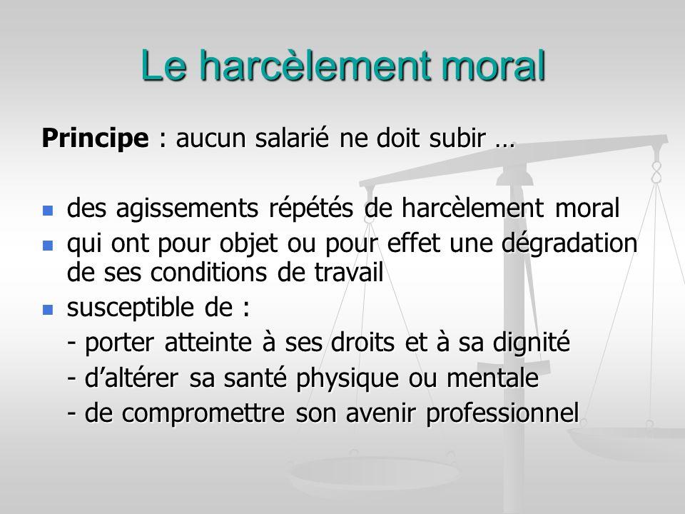 Le harcèlement moral Principe : aucun salarié ne doit subir …