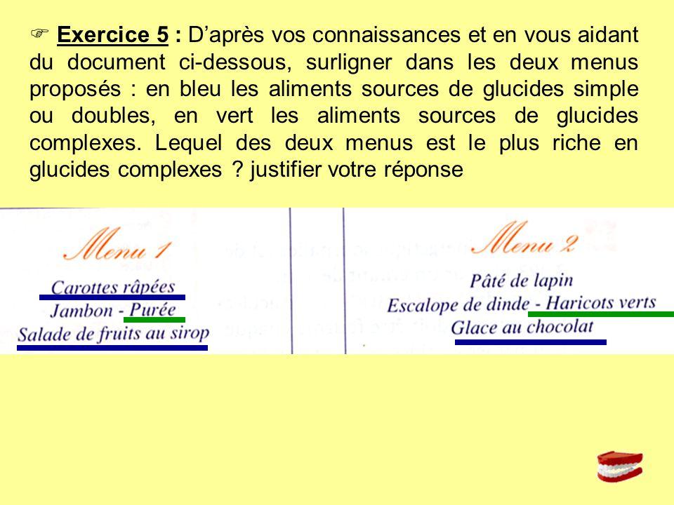  Exercice 5 : D'après vos connaissances et en vous aidant du document ci-dessous, surligner dans les deux menus proposés : en bleu les aliments sources de glucides simple ou doubles, en vert les aliments sources de glucides complexes.