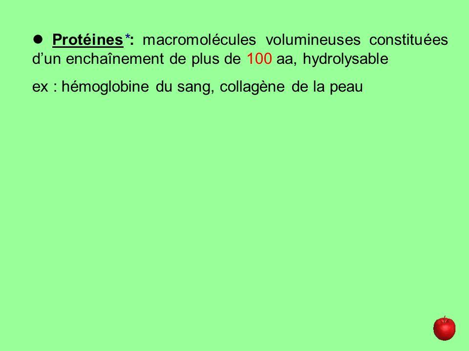  Protéines*: macromolécules volumineuses constituées d'un enchaînement de plus de 100 aa, hydrolysable