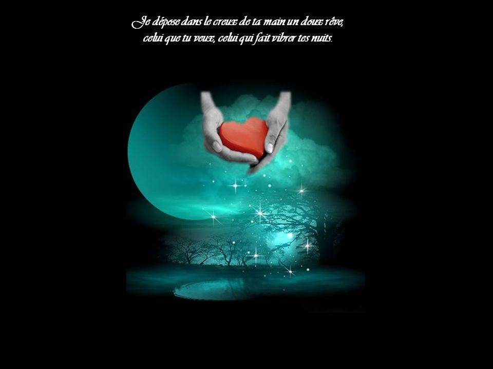 Je dépose dans le creux de ta main un doux rêve,
