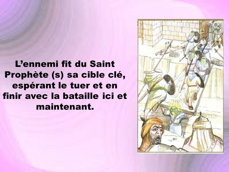 L'ennemi fit du Saint Prophète (s) sa cible clé, espérant le tuer et en finir avec la bataille ici et maintenant.