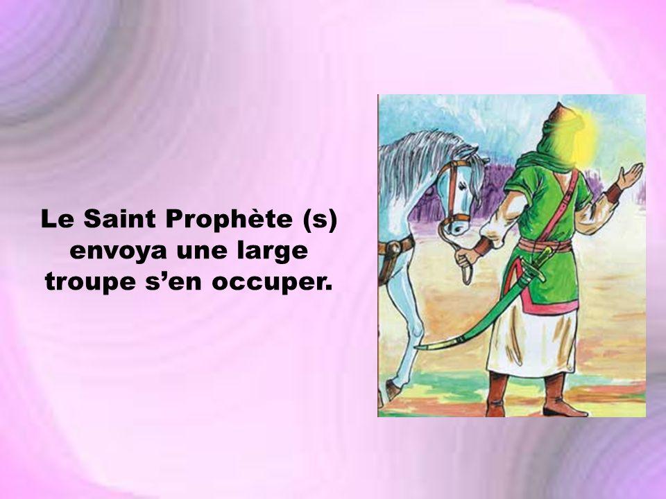 Le Saint Prophète (s) envoya une large troupe s'en occuper.
