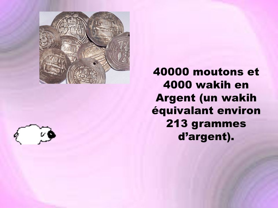 40000 moutons et 4000 wakih en Argent (un wakih équivalant environ 213 grammes d'argent).