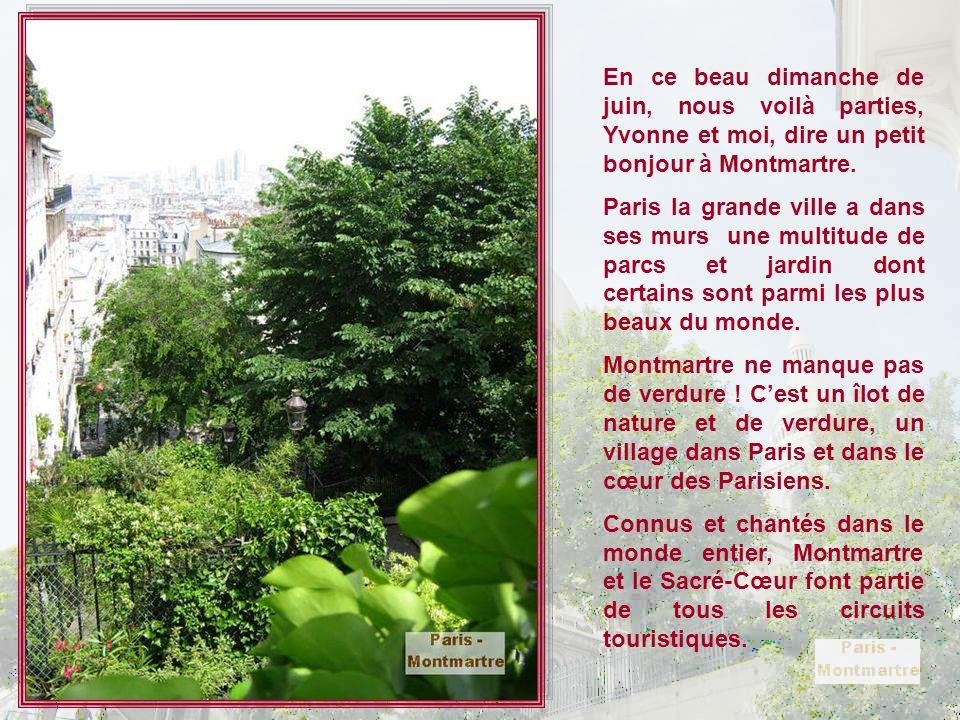 En ce beau dimanche de juin, nous voilà parties, Yvonne et moi, dire un petit bonjour à Montmartre.