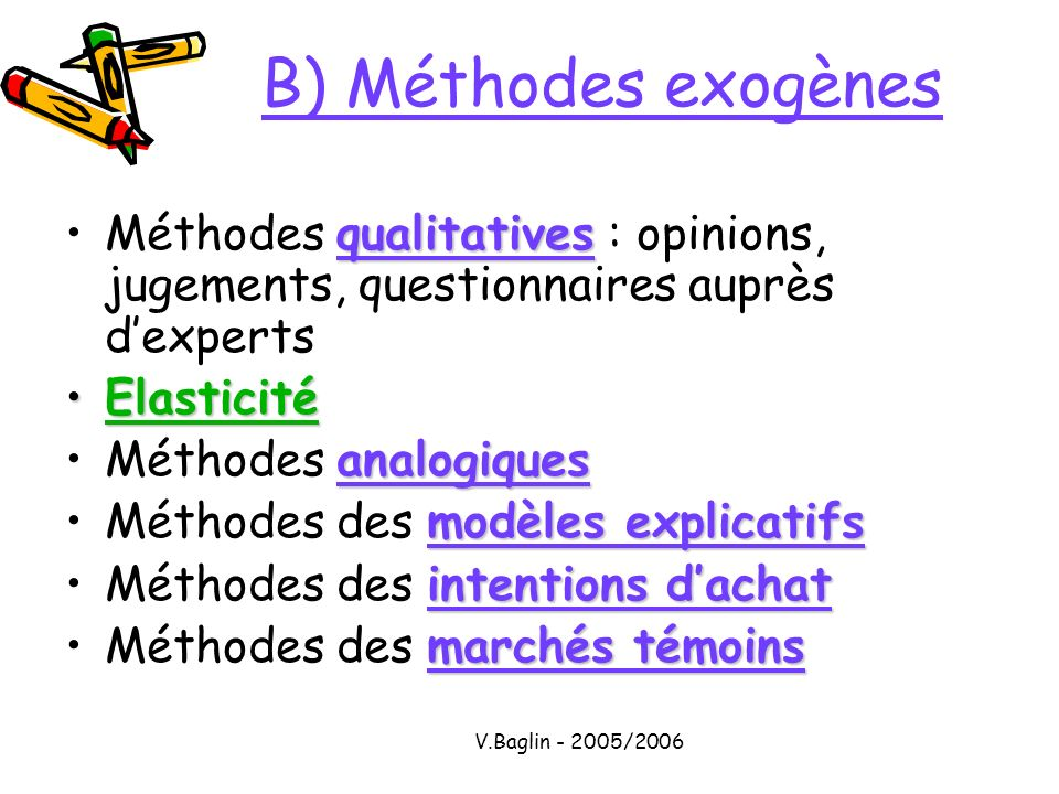 B) Méthodes exogènesMéthodes qualitatives : opinions, jugements, questionnaires auprès d'experts. Elasticité.