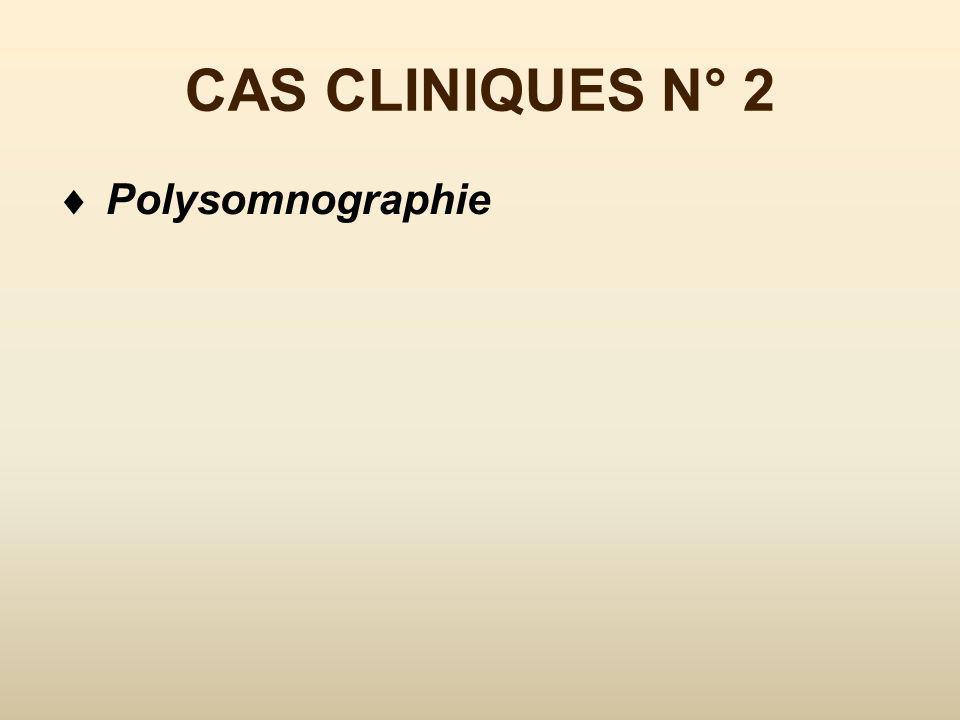 CAS CLINIQUES N° 2 Polysomnographie