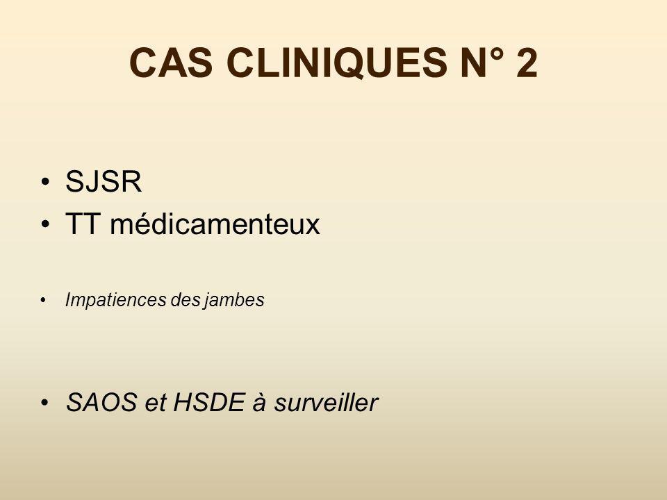 CAS CLINIQUES N° 2 SJSR TT médicamenteux SAOS et HSDE à surveiller