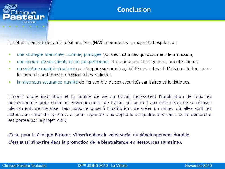 Conclusion Un établissement de santé idéal possède (HAS), comme les « magnets hospitals » :