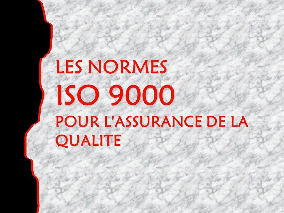 LES NORMES ISO 9000 POUR L ASSURANCE DE LA QUALITE