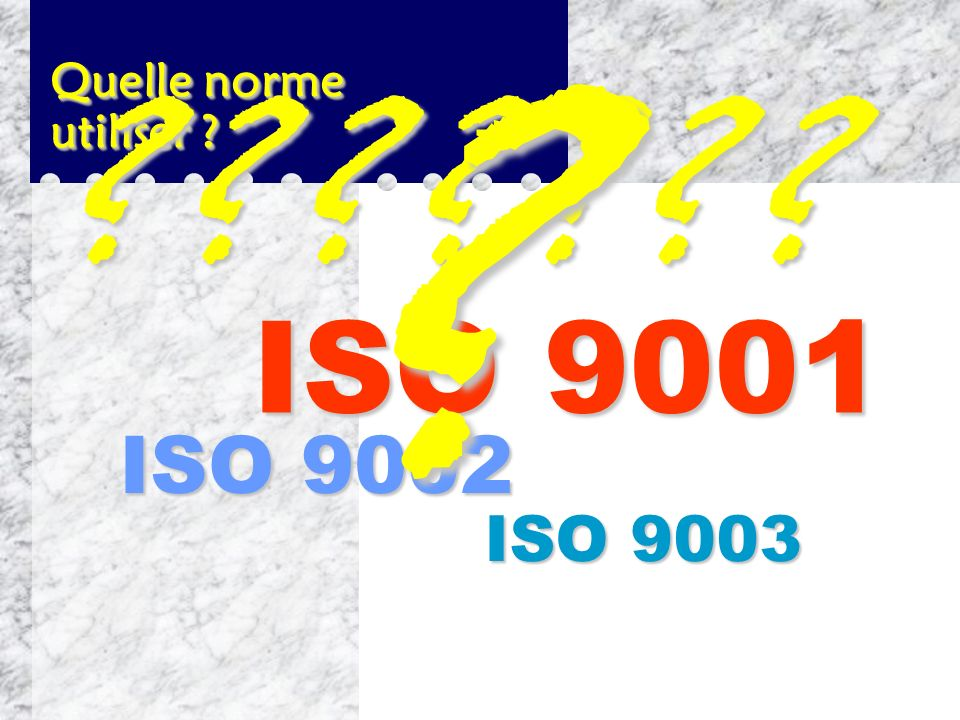 Quelle norme utiliser ISO 9001 ISO 9002 ISO 9003
