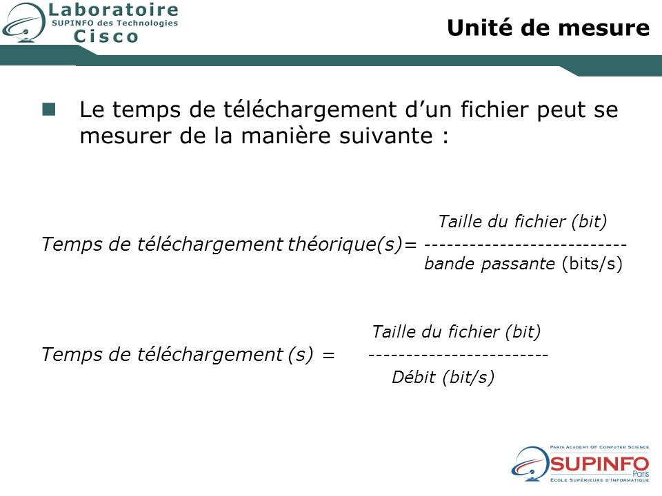 Unité de mesure Le temps de téléchargement d'un fichier peut se mesurer de la manière suivante : Taille du fichier (bit)