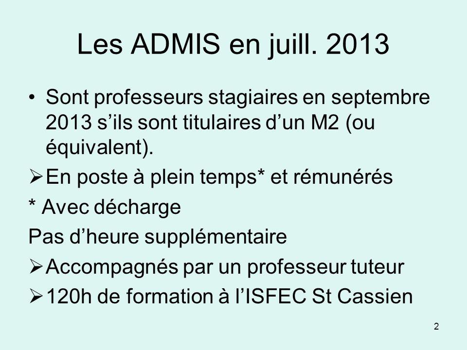 Les ADMIS en juill. 2013Sont professeurs stagiaires en septembre 2013 s'ils sont titulaires d'un M2 (ou équivalent).