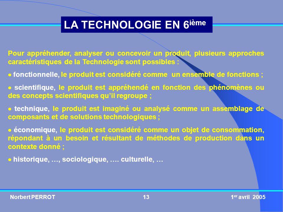 Pour appréhender, analyser ou concevoir un produit, plusieurs approches caractéristiques de la Technologie sont possibles :