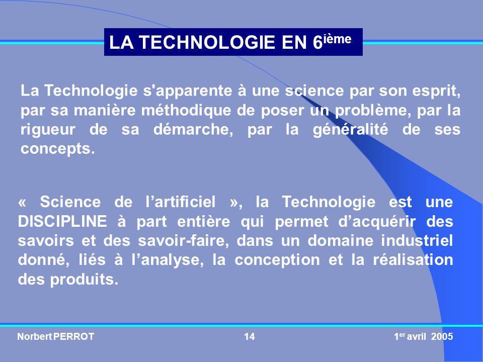 La Technologie s apparente à une science par son esprit, par sa manière méthodique de poser un problème, par la rigueur de sa démarche, par la généralité de ses concepts.