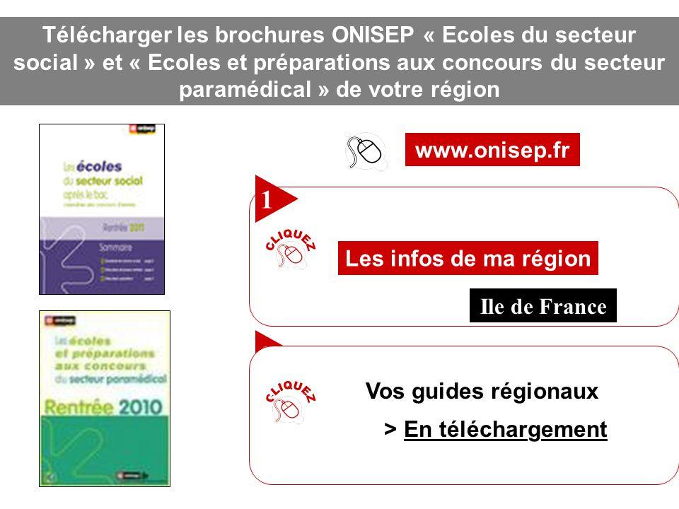 Télécharger les brochures ONISEP « Ecoles du secteur social » et « Ecoles et préparations aux concours du secteur paramédical » de votre région
