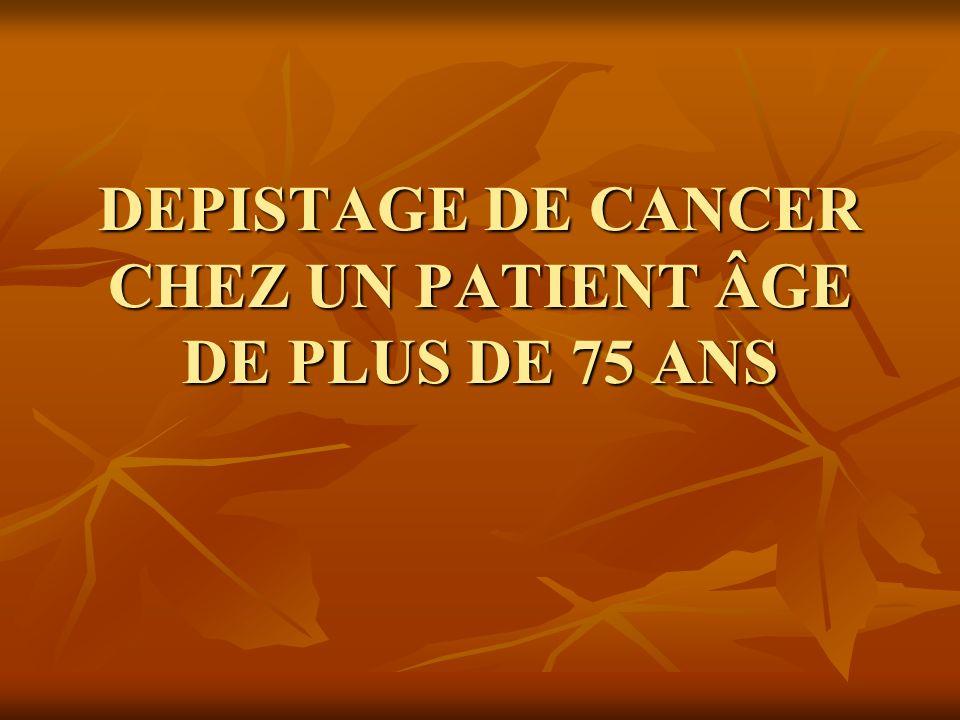 DEPISTAGE DE CANCER CHEZ UN PATIENT ÂGE DE PLUS DE 75 ANS