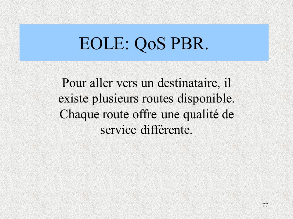 EOLE: QoS PBR. Pour aller vers un destinataire, il existe plusieurs routes disponible.