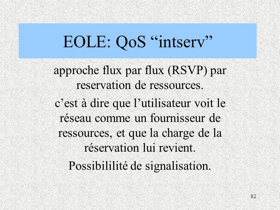 EOLE: QoS intserv approche flux par flux (RSVP) par reservation de ressources.