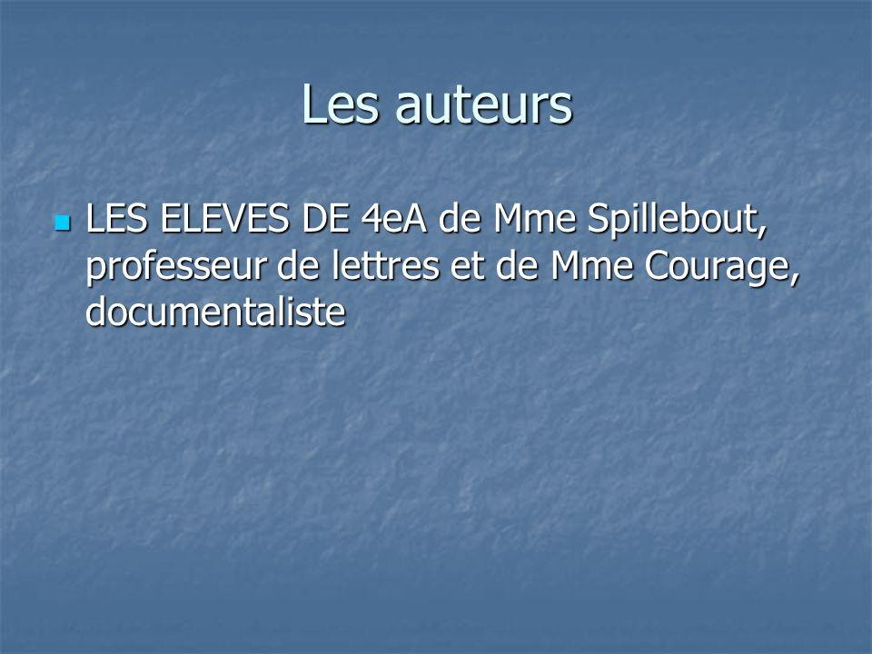 Les auteurs LES ELEVES DE 4eA de Mme Spillebout, professeur de lettres et de Mme Courage, documentaliste.