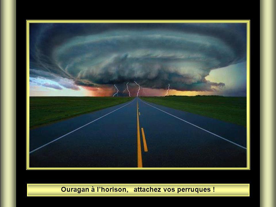 Ouragan à l'horison, attachez vos perruques !