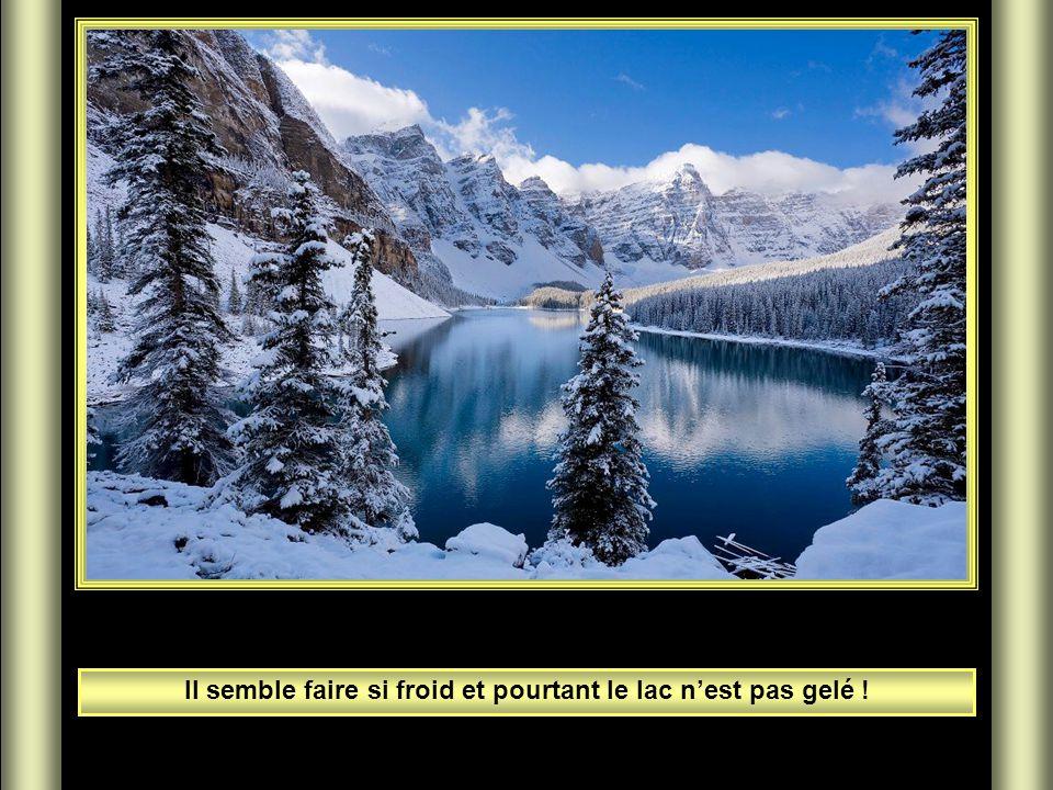 Il semble faire si froid et pourtant le lac n'est pas gelé !