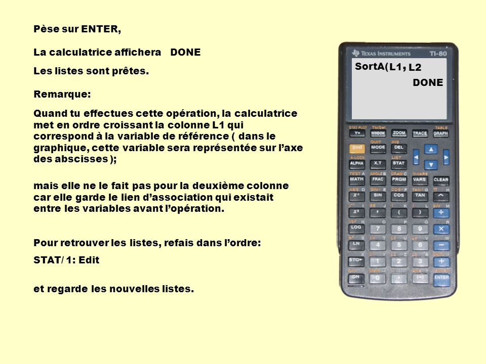 , Pèse sur ENTER, La calculatrice affichera DONE SortA( L1 L2