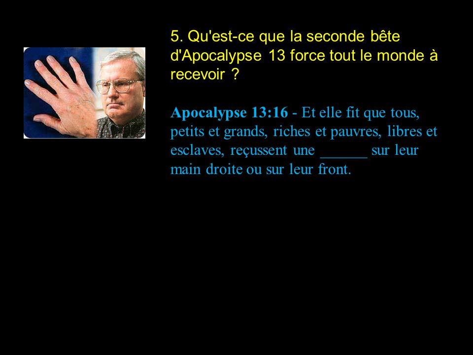5. Qu est-ce que la seconde bête d Apocalypse 13 force tout le monde à recevoir