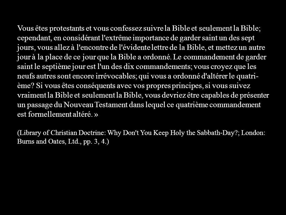 Vous êtes protestants et vous confessez suivre la Bible et seulement la Bible; cependant, en considérant l extrême importance de garder saint un des sept