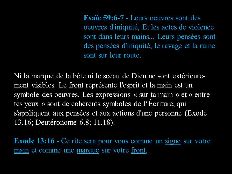 Esaïe 59:6-7 - Leurs oeuvres sont des oeuvres d iniquité, Et les actes de violence sont dans leurs mains... Leurs pensées sont des pensées d iniquité, le ravage et la ruine sont sur leur route.