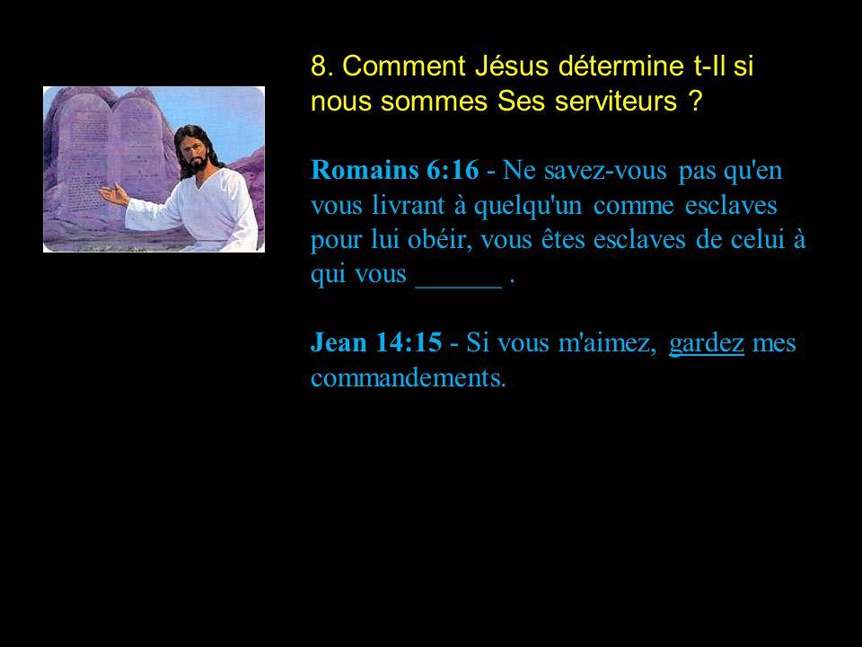 8. Comment Jésus détermine t-Il si nous sommes Ses serviteurs