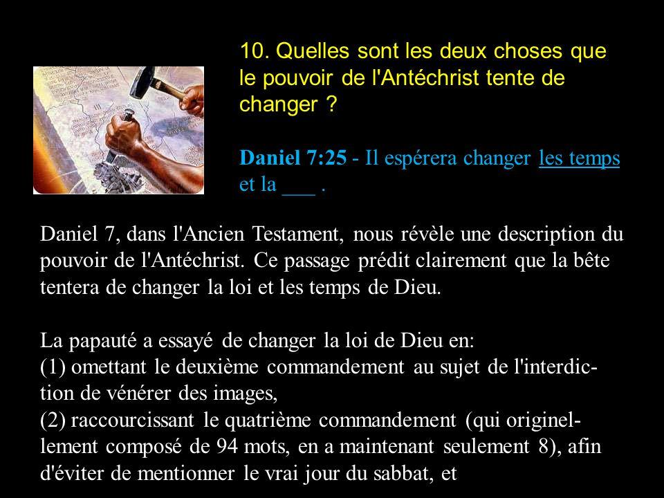 10. Quelles sont les deux choses que le pouvoir de l Antéchrist tente de changer