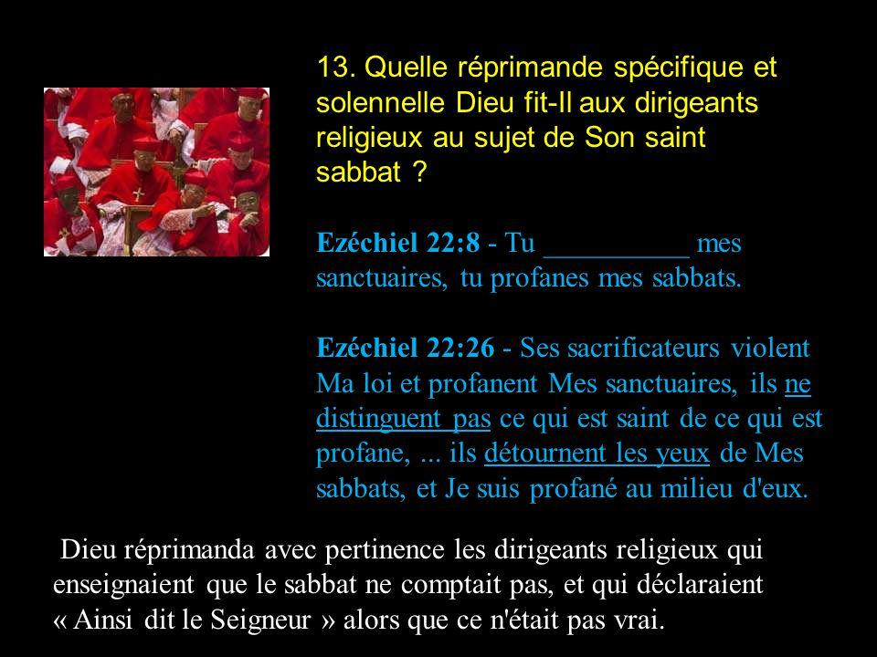 13. Quelle réprimande spécifique et solennelle Dieu fit-Il aux dirigeants religieux au sujet de Son saint sabbat