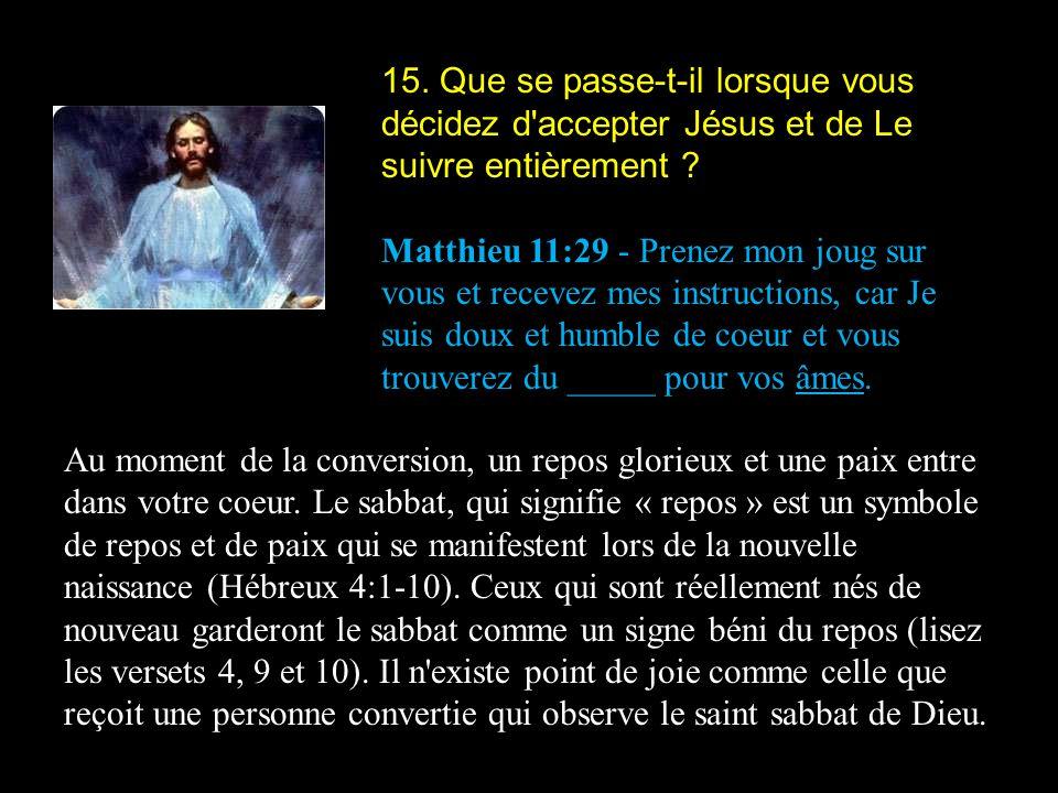 15. Que se passe-t-il lorsque vous décidez d accepter Jésus et de Le suivre entièrement